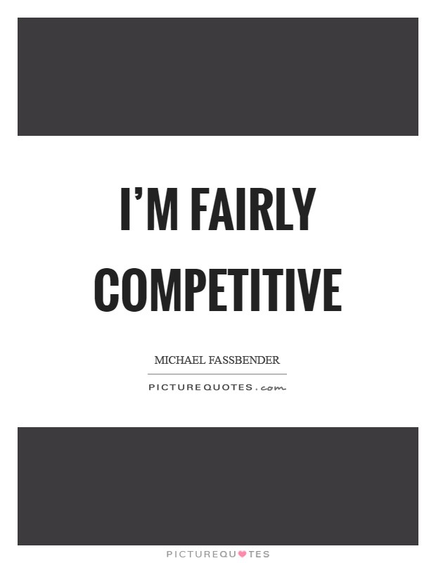 I'm fairly competitive Picture Quote #1