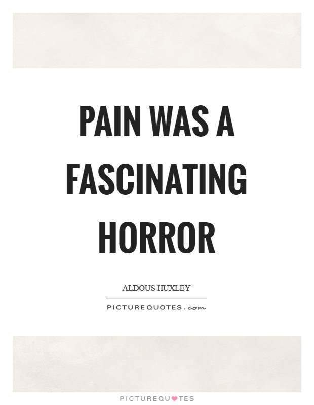 Pain was a fascinating horror Picture Quote #1