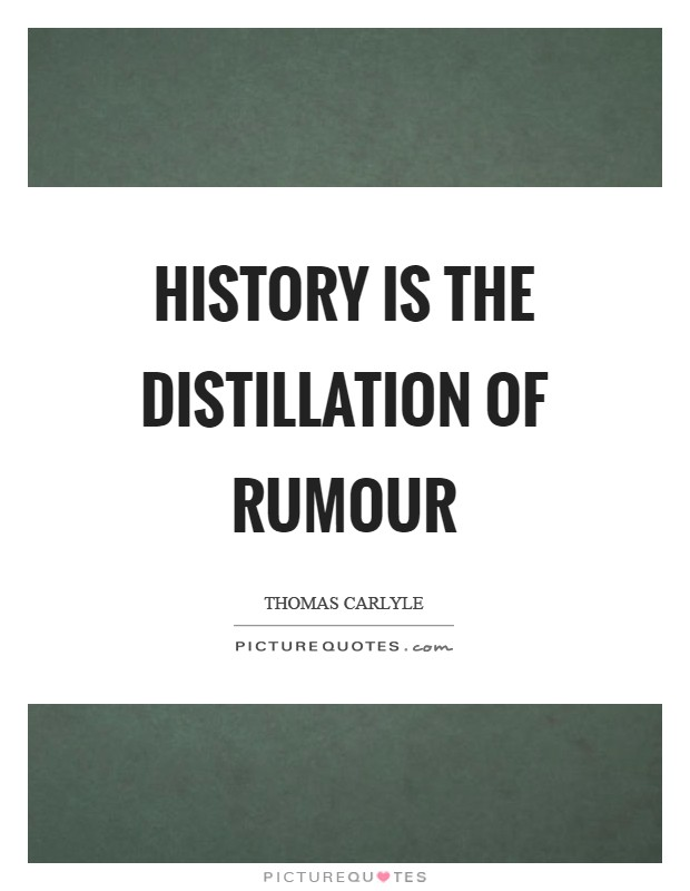 History is the distillation of rumour Picture Quote #1