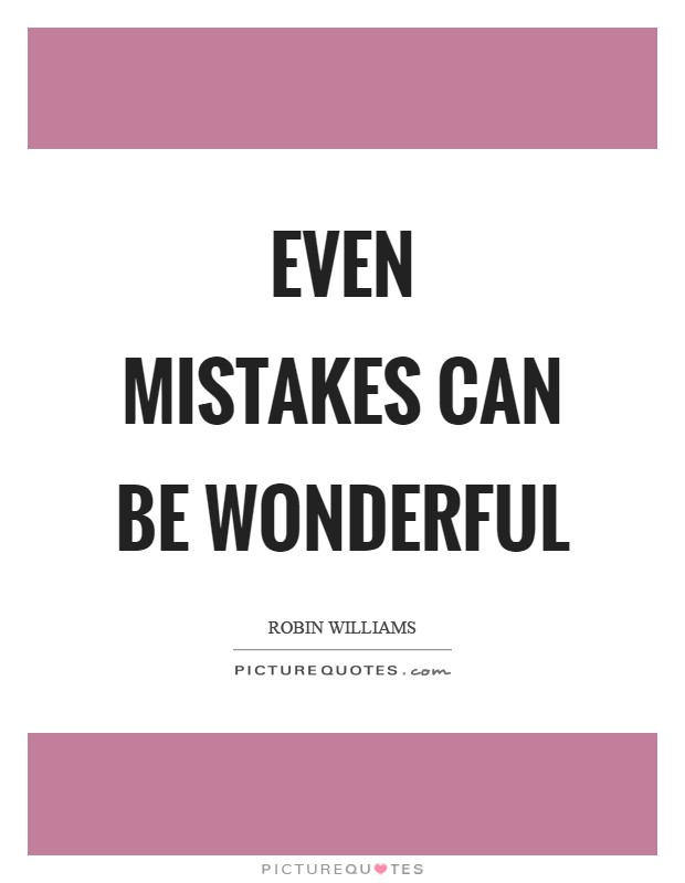Even mistakes can be wonderful Picture Quote #1