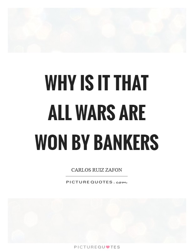Why is it that all wars are won by bankers Picture Quote #1