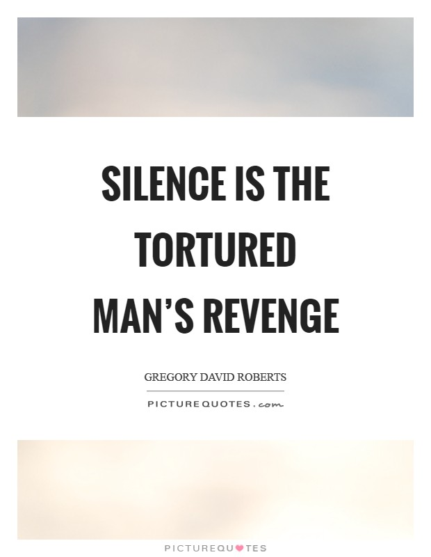 Silence is the tortured man's revenge Picture Quote #1