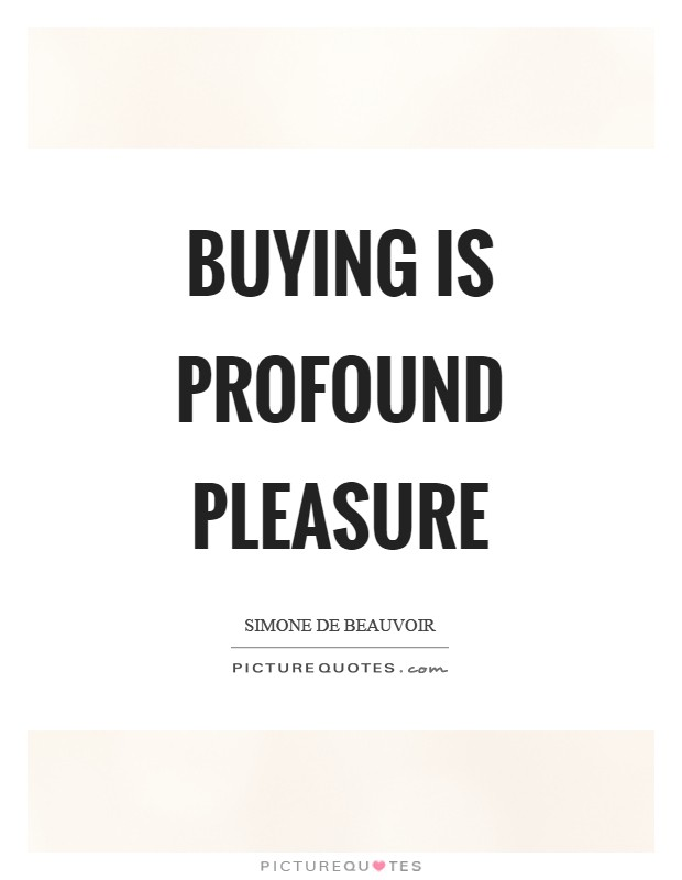 Buying is profound pleasure Picture Quote #1