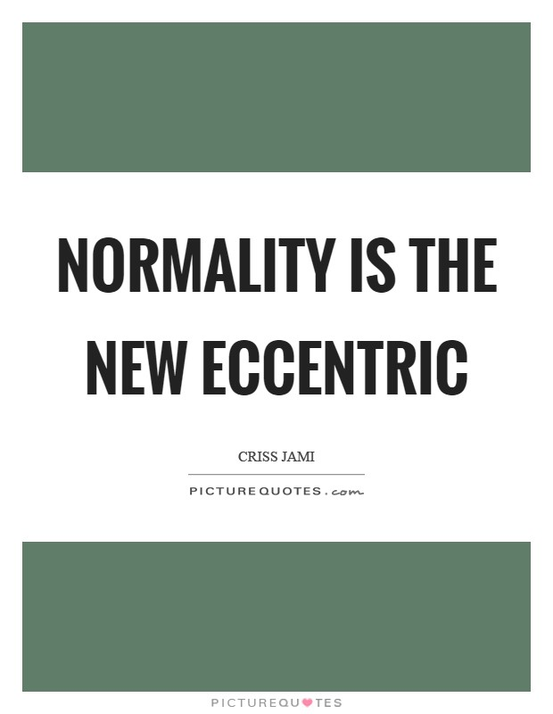 Normality is the new eccentric Picture Quote #1