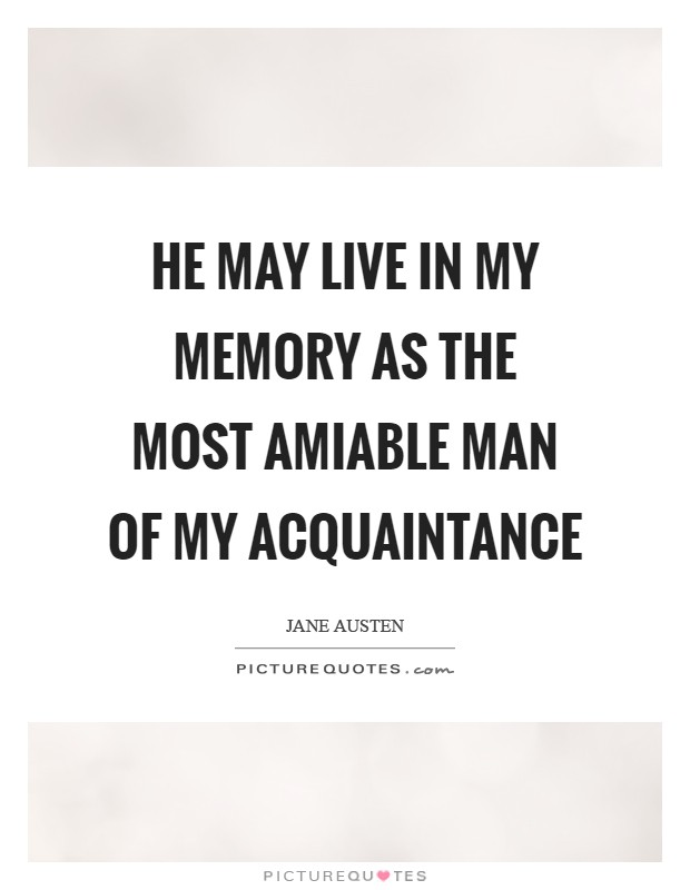 He may live in my memory as the most amiable man of my acquaintance Picture Quote #1