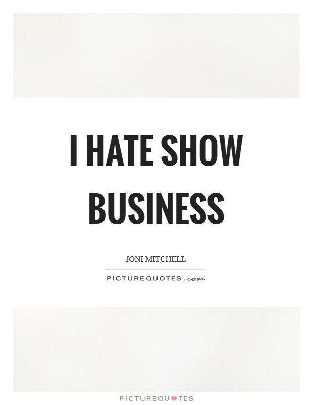 I hate show business Picture Quote #1
