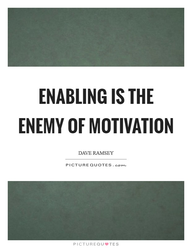 Enabling is the enemy of motivation Picture Quote #1
