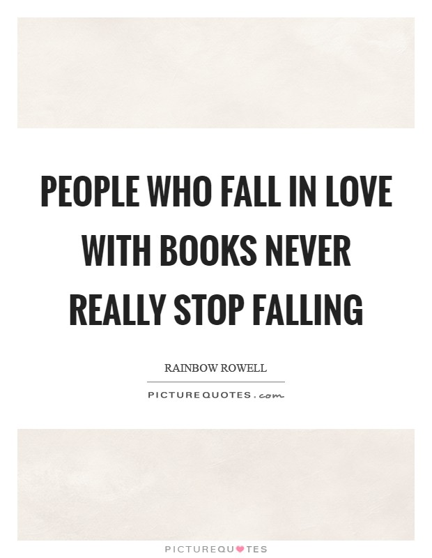 People who fall in love with books never really stop falling Picture Quote #1