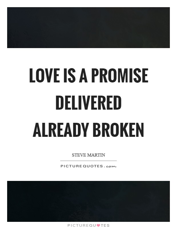 Love is a promise delivered already broken Picture Quote #1