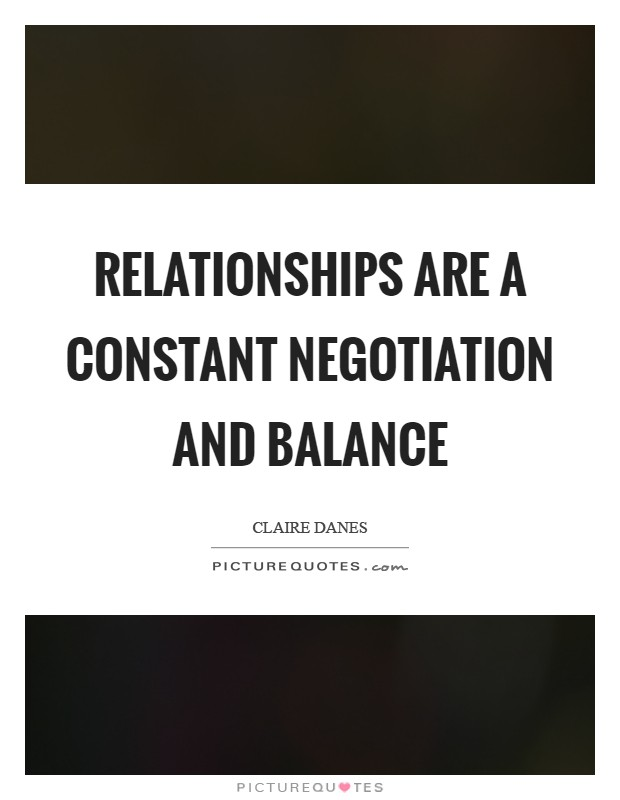 Relationships are a constant negotiation and balance Picture Quote #1