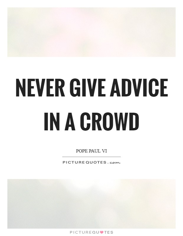Never give advice in a crowd Picture Quote #1