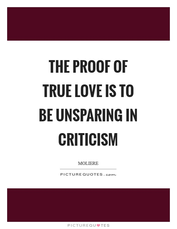 The proof of true love is to be unsparing in criticism Picture Quote #1
