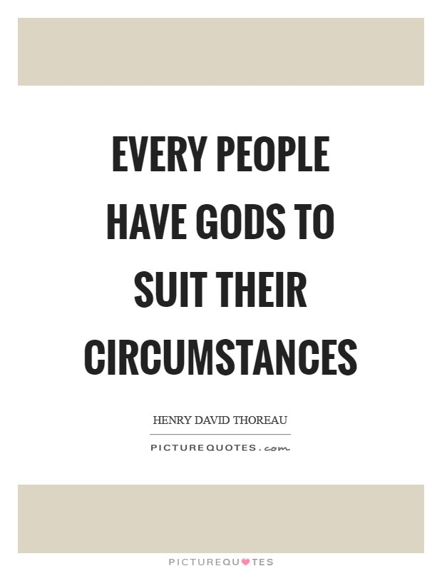 Every people have gods to suit their circumstances Picture Quote #1