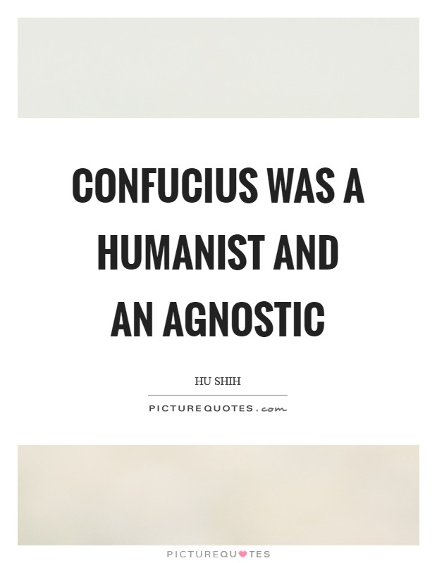 Confucius was a humanist and an agnostic Picture Quote #1