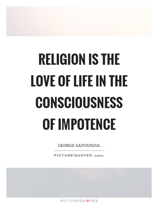 Religion is the love of life in the consciousness of impotence Picture Quote #1