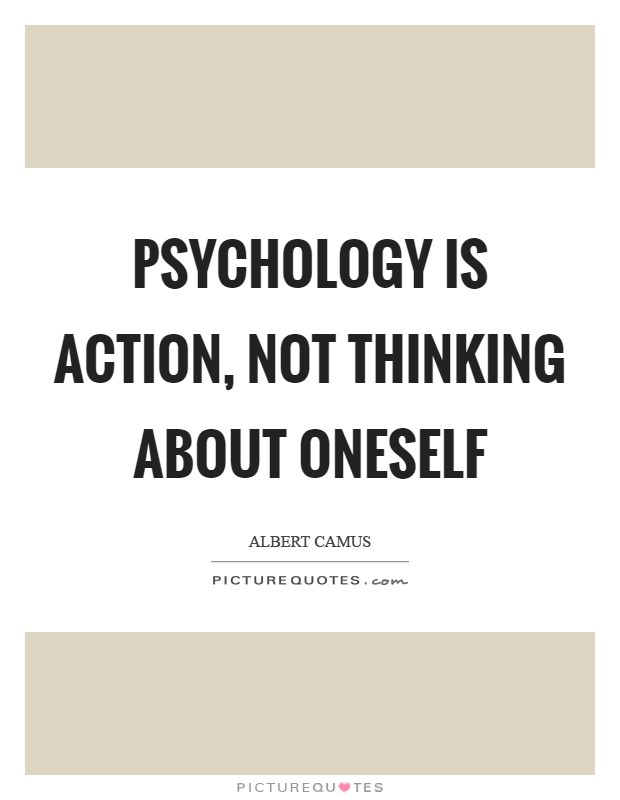 Psychology is action, not thinking about oneself Picture Quote #1