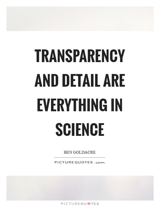 Transparency and detail are everything in science Picture Quote #1