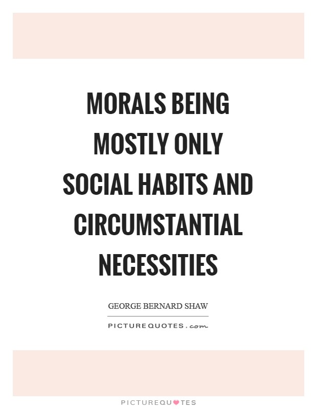 Morals being mostly only social habits and circumstantial necessities Picture Quote #1