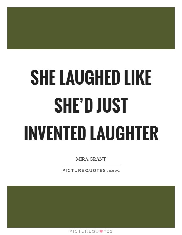 She laughed like she'd just invented laughter Picture Quote #1