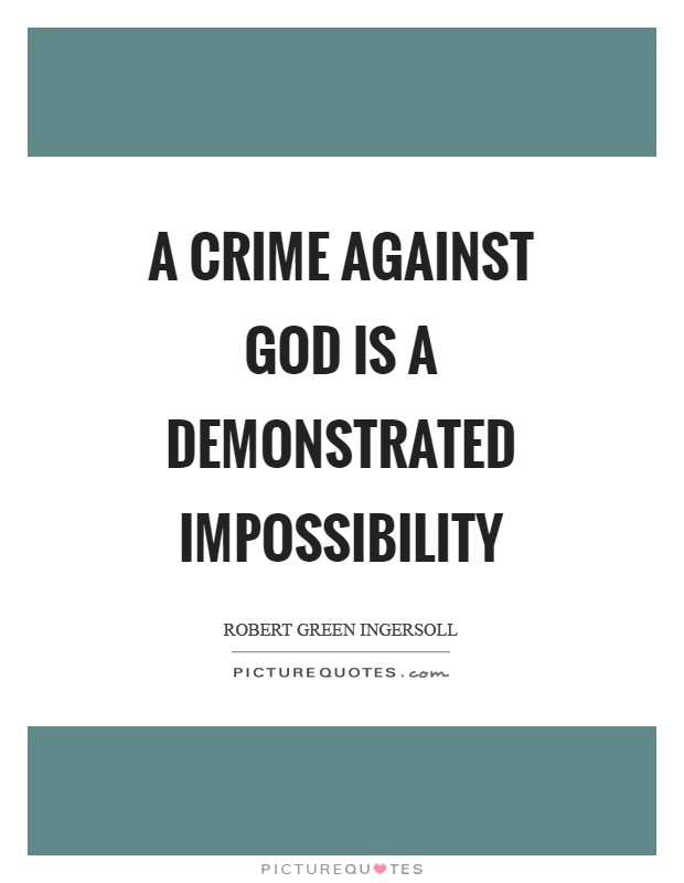 A crime against God is a demonstrated impossibility Picture Quote #1
