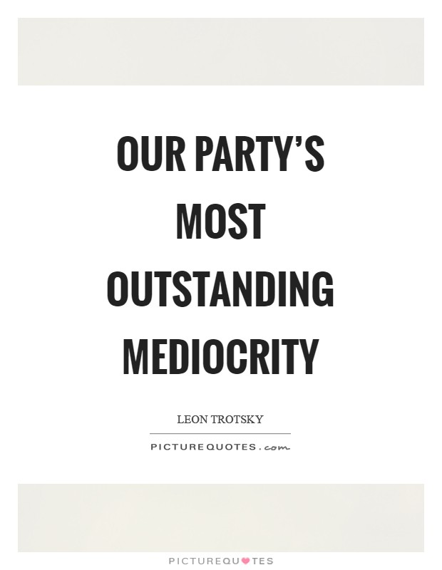 Our party's most outstanding mediocrity Picture Quote #1