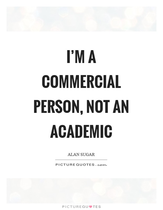 I'm a commercial person, not an academic Picture Quote #1