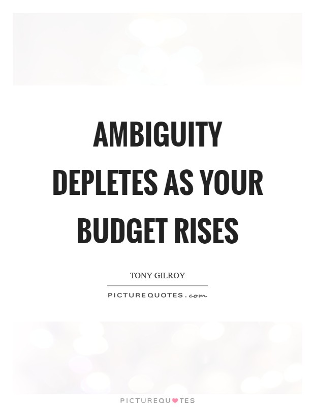 Ambiguity depletes as your budget rises Picture Quote #1