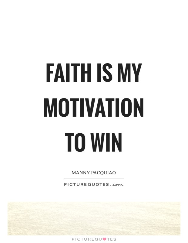 Faith is my motivation to win Picture Quote #1