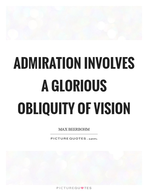 Admiration involves a glorious obliquity of vision Picture Quote #1