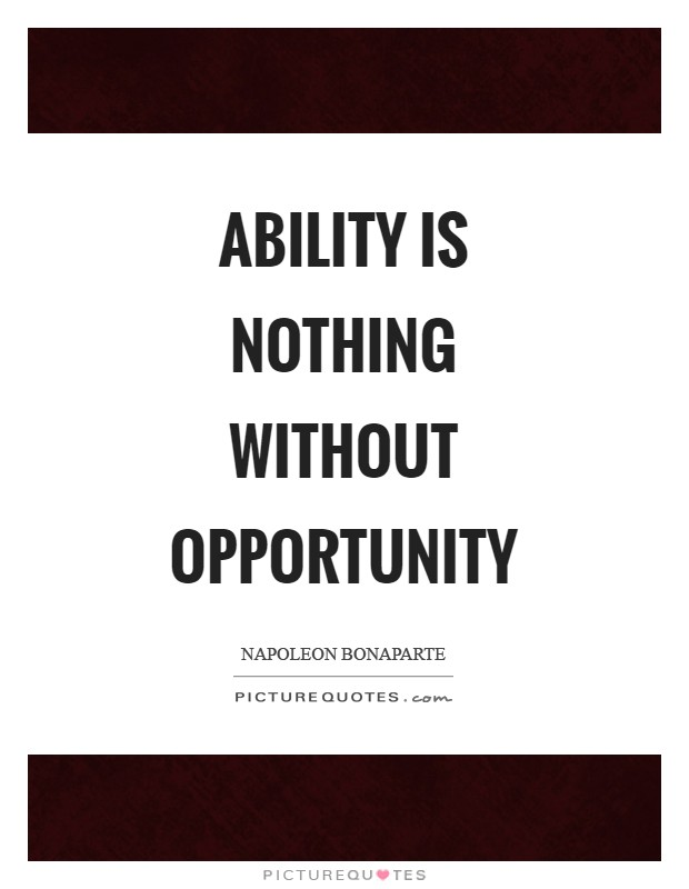 Ability is nothing without opportunity Picture Quote #1