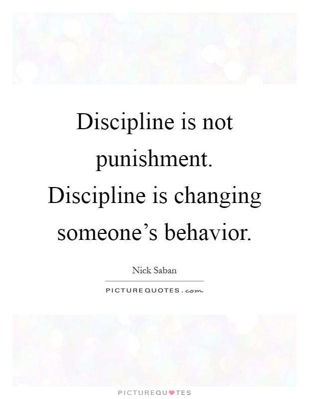 Discipline is not punishment. Discipline is changing someone's behavior Picture Quote #1