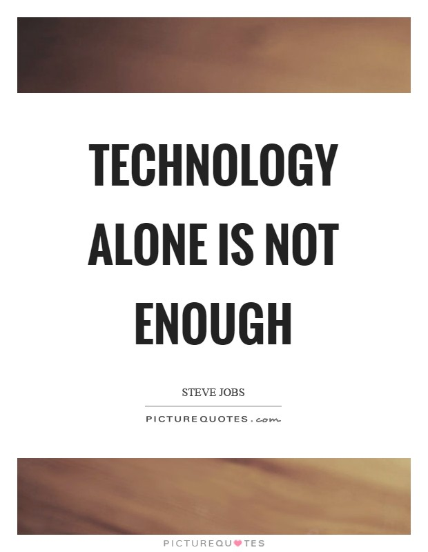 Technology alone is not enough Picture Quote #1