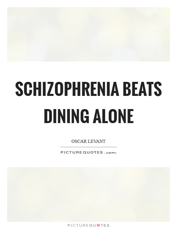 Schizophrenia beats dining alone Picture Quote #1