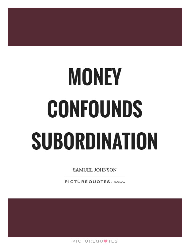 Money confounds subordination Picture Quote #1