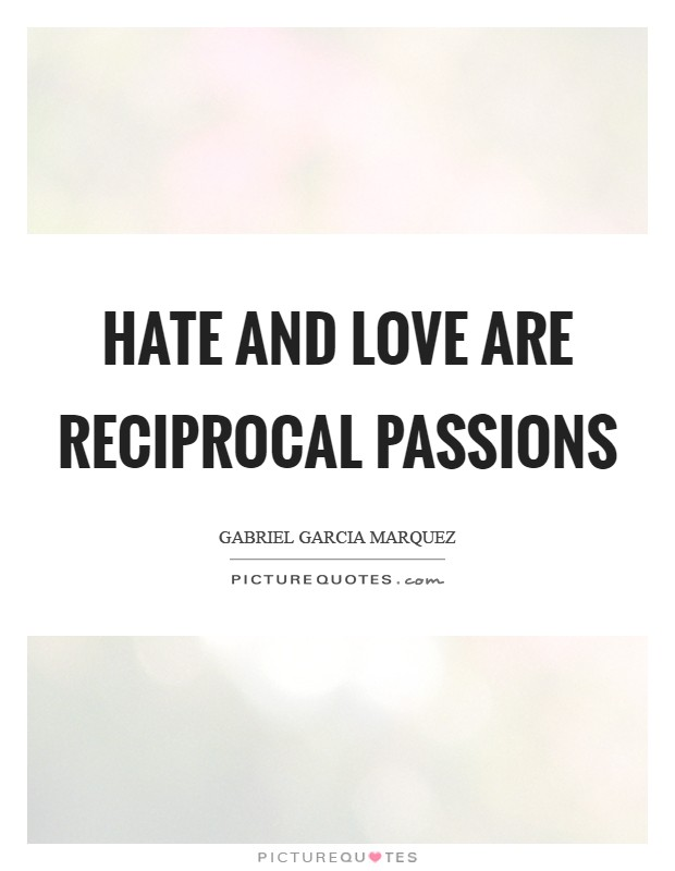 Hate and love are reciprocal passions Picture Quote #1