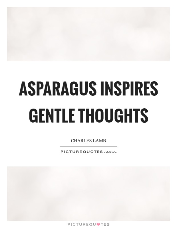 Asparagus inspires gentle thoughts Picture Quote #1