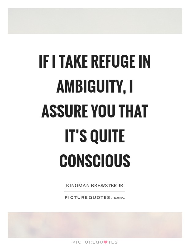 If I take refuge in ambiguity, I assure you that it's quite conscious Picture Quote #1