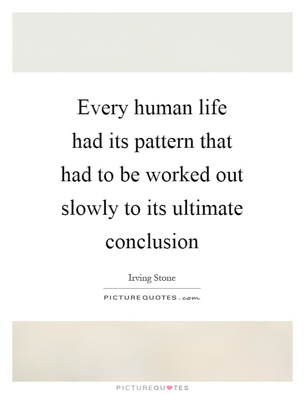 Every human life had its pattern that had to be worked out slowly to its ultimate conclusion Picture Quote #1