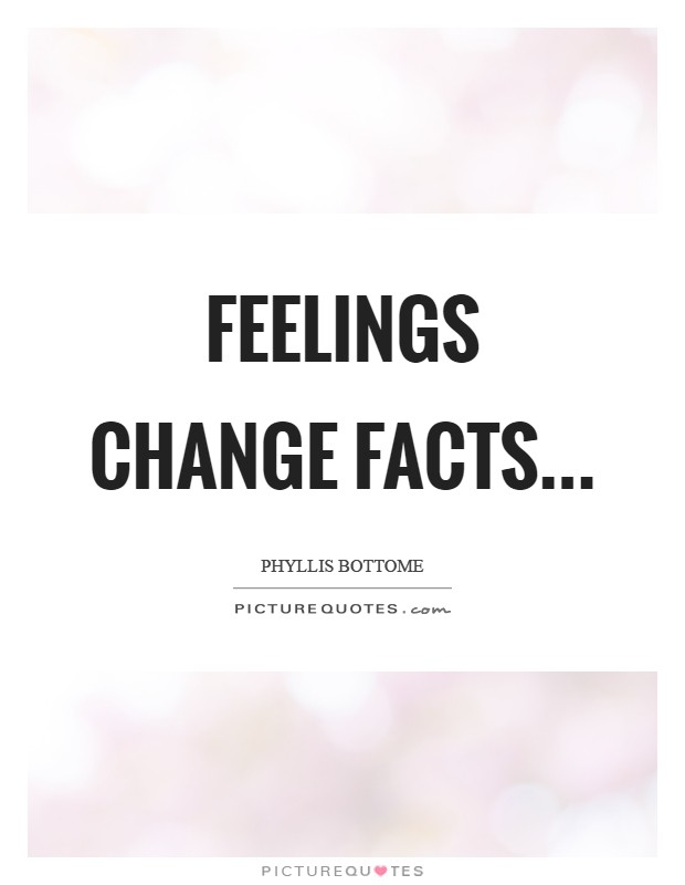 Feelings change facts Picture Quote #1