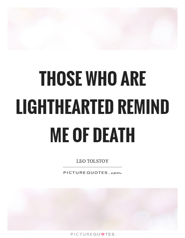 Those who are lighthearted remind me of death Picture Quote #1