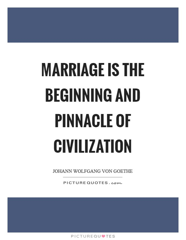 Marriage is the beginning and pinnacle of civilization Picture Quote #1