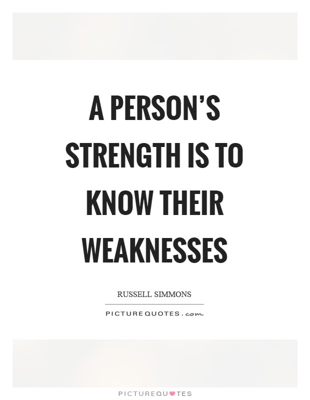 A person's strength is to know their weaknesses Picture Quote #1