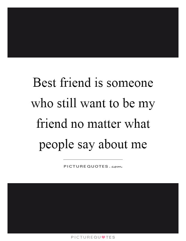 No Matter What People Say Quotes: Be My Friend Quotes & Sayings