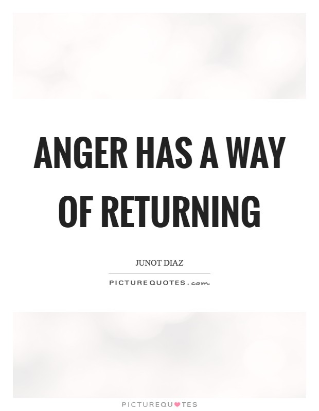 Anger has a way of returning Picture Quote #1