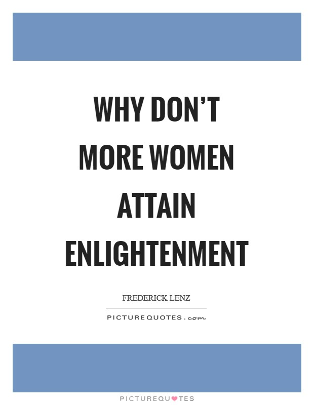 Why don't more women attain enlightenment Picture Quote #1