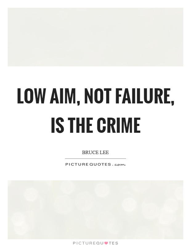 Low aim, not failure, is the crime Picture Quote #1
