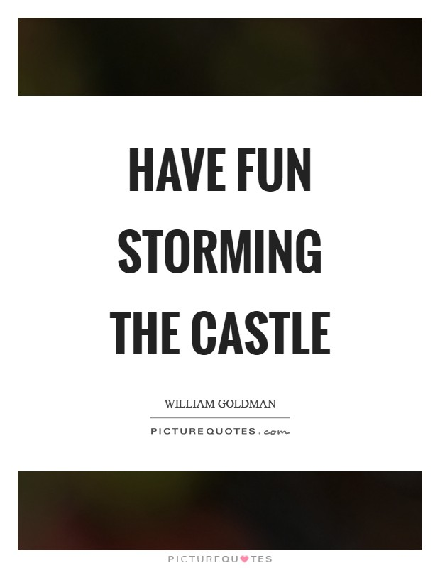 Have fun storming the castle Picture Quote #1