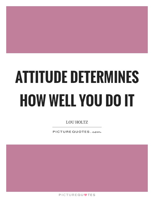 Attitude determines how well you do it Picture Quote #1