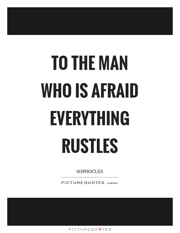 To the man who is afraid everything rustles Picture Quote #1