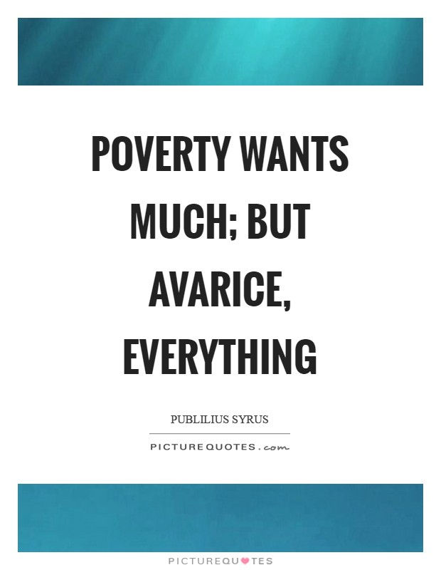 Poverty wants much; but avarice, everything Picture Quote #1